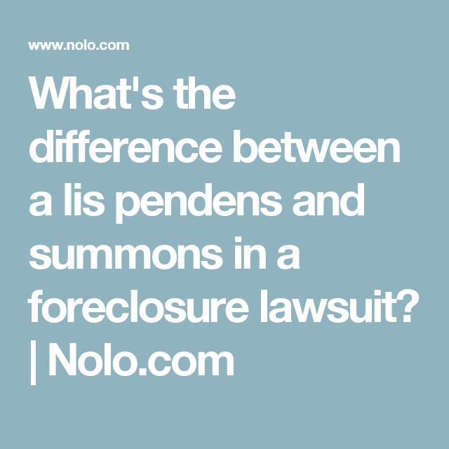 What's the difference between a lis pendens and summons in a foreclosure lawsuit? | Nolo.com