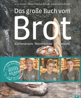 Backbuch von Arno Simon, Marie-Thérèse Simon & Alexander Schmidt: Das große Buch vom Brot