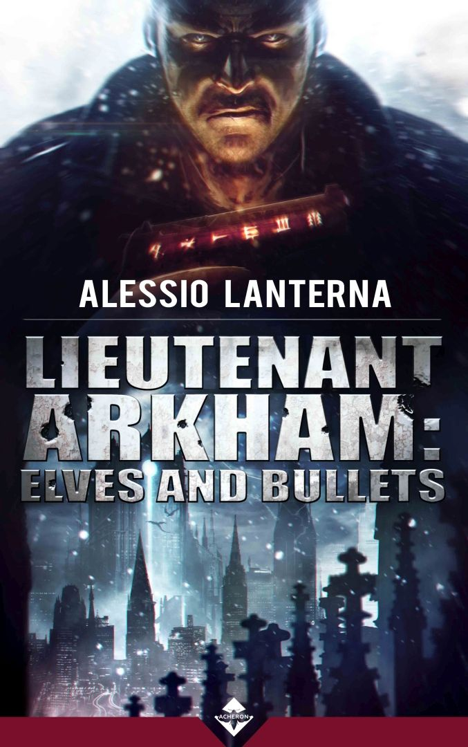 Alessio Lanterna - Lieutenant Arkham: Elves and Bullets by Antonio De Luca Genre: Technofantasy