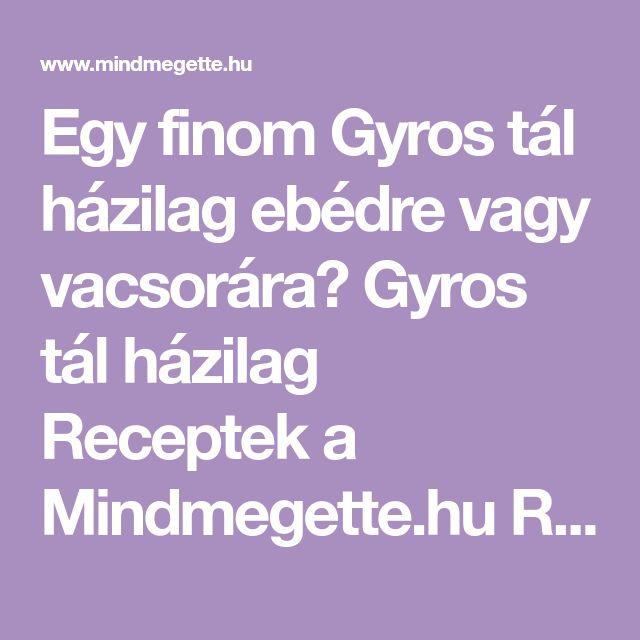 Egy finom Gyros tál házilag ebédre vagy vacsorára? Gyros tál házilag Receptek a Mindmegette.hu Recept gyűjteményében!