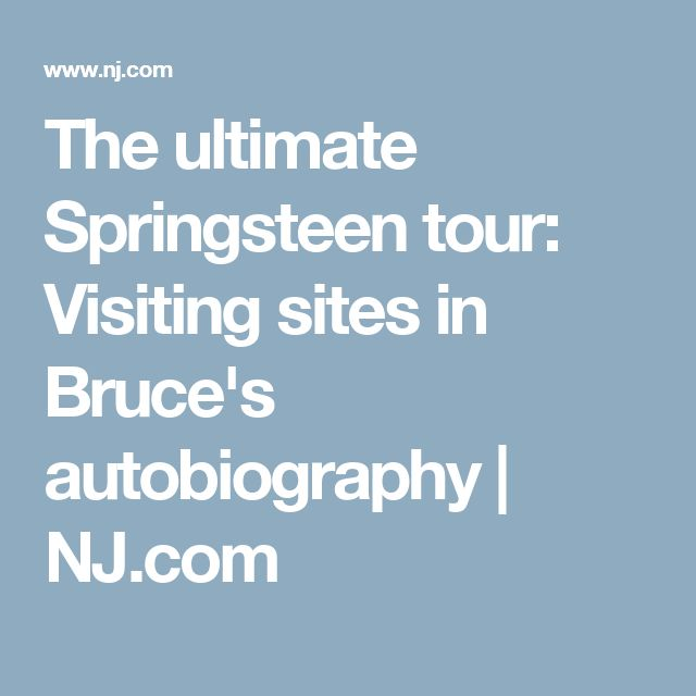 The ultimate Springsteen tour: Visiting sites in Bruce's autobiography | NJ.com