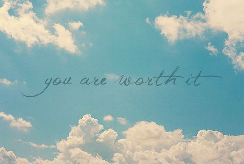 You are worth it.