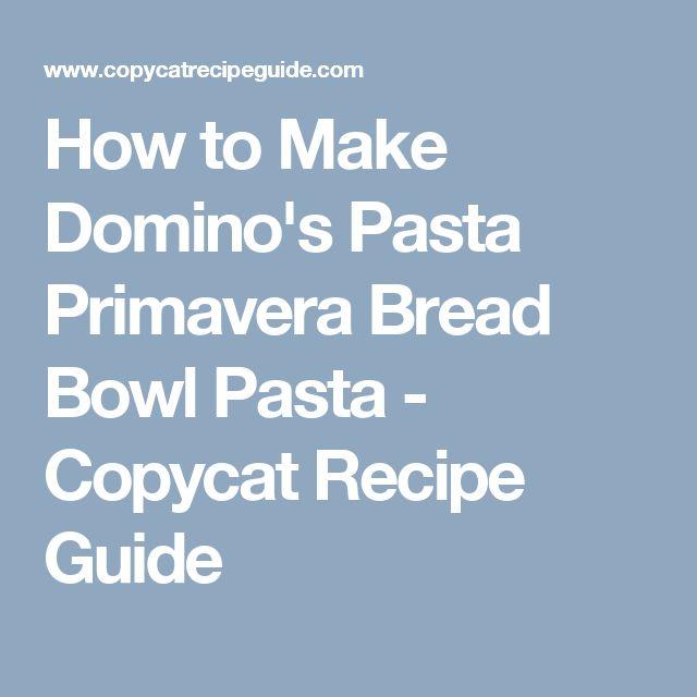 How to Make Domino's Pasta Primavera Bread Bowl Pasta - Copycat Recipe Guide