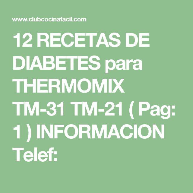 12 RECETAS DE DIABETES para THERMOMIX TM-31 TM-21 ( Pag: 1 ) INFORMACION Telef: