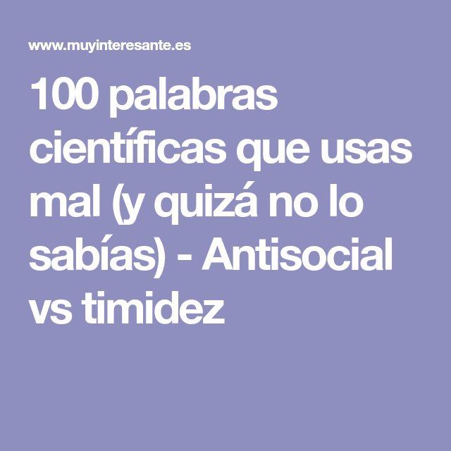 100 palabras científicas que usas mal (y quizá no lo sabías) - Antisocial vs timidez