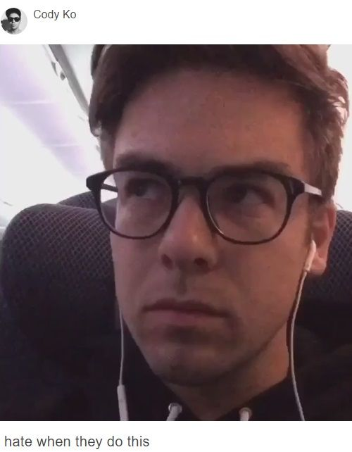 Cody Ko Hate When They Do This. Ladies and Gentlemen this is your Captain speaking...