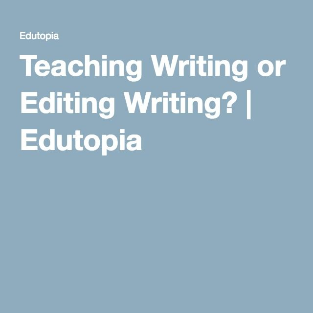 Teaching Writing or Editing Writing? | Edutopia