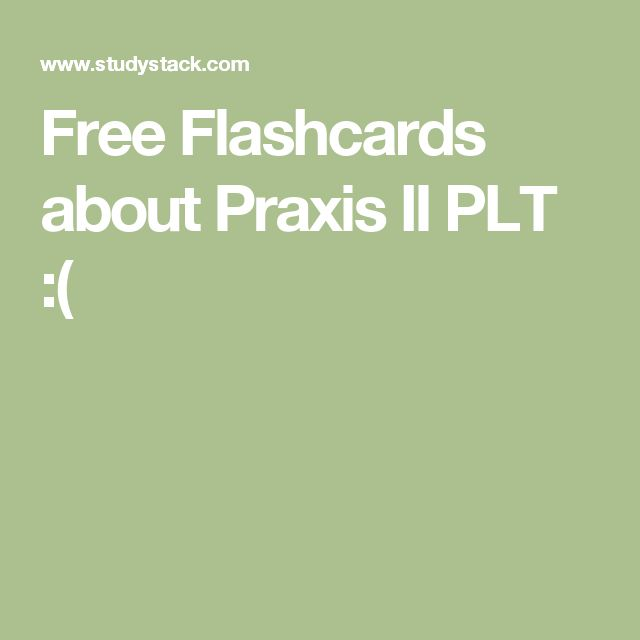 Free Flashcards about Praxis II PLT :(