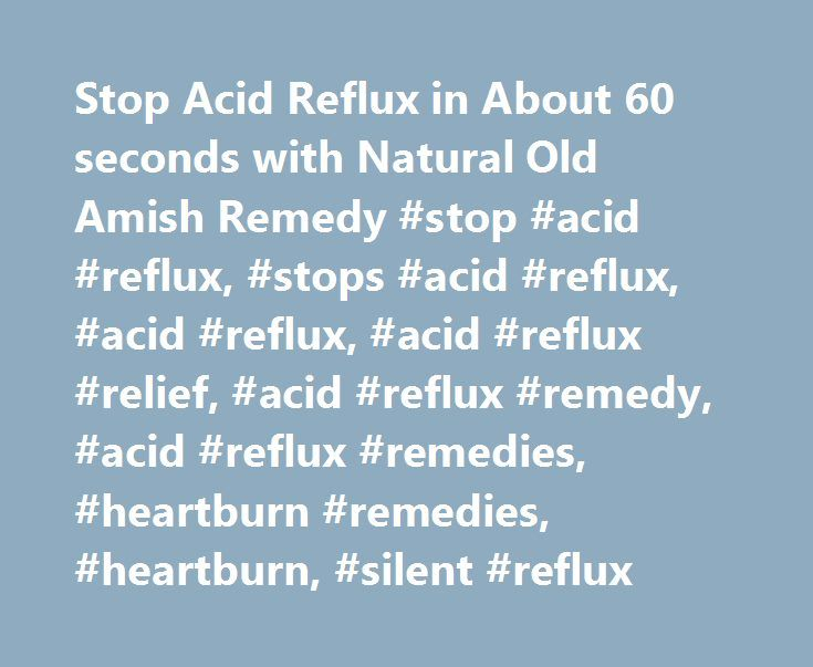 Stop Acid Reflux in About 60 seconds with Natural Old Amish Remedy #stop #acid #reflux, #stops #acid #reflux, #acid #reflux, #acid #reflux #relief, #acid #reflux #remedy, #acid #reflux #remedies, #heartburn #remedies, #heartburn, #silent #reflux http://tanzania.remmont.com/stop-acid-reflux-in-about-60-seconds-with-natural-old-amish-remedy-stop-acid-reflux-stops-acid-reflux-acid-reflux-acid-reflux-relief-acid-reflux-remedy-acid-reflux-remedies-hea/  # Our old Amish remedy immediately begins…