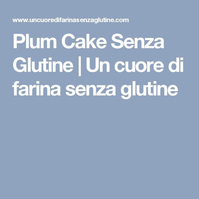 Plum Cake Senza Glutine | Un cuore di farina senza glutine