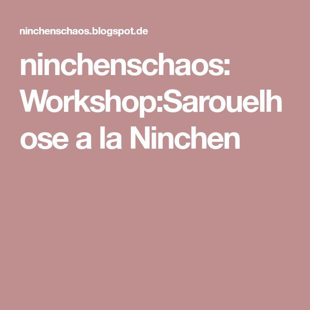 ninchenschaos: Workshop:Sarouelhose a la Ninchen
