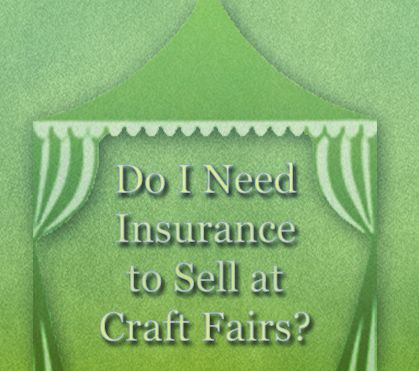 Do I Really Need Insurance to Sell Crafts at Craft Shows?