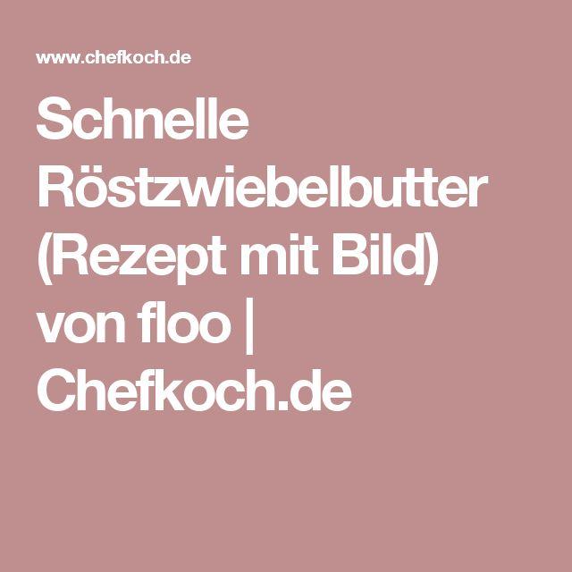 Schnelle Röstzwiebelbutter (Rezept mit Bild) von floo | Chefkoch.de