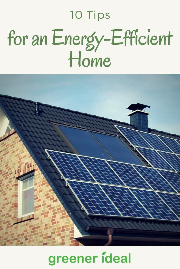 10 Tips For An Energy Efficient Home Energy Efficient Homes Solar Energy Panels Solar Energy Diy