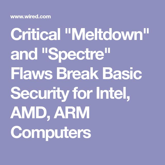 """Critical """"Meltdown"""" and """"Spectre"""" Flaws Break Basic Security for Intel, AMD, ARM Computers"""
