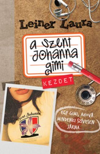 A Szent Johanna gimi 1. – Kezdet · Leiner Laura · Könyv · Moly