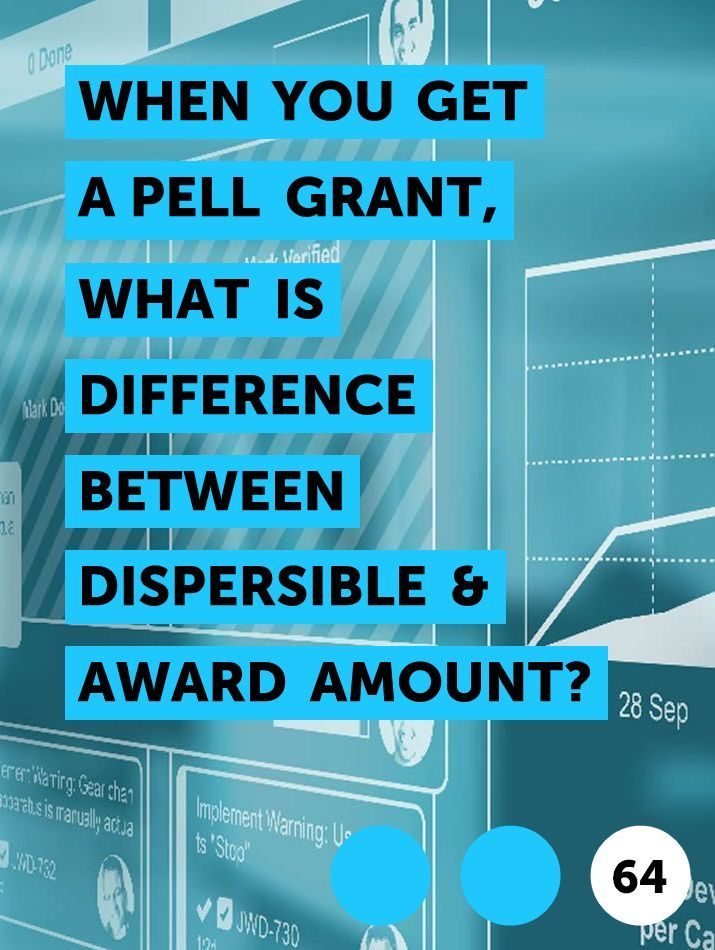 When You Get A Pell Grant What Is Difference Between Dispersible Award Amount In 2020 Pell Grant College Costs School Rules