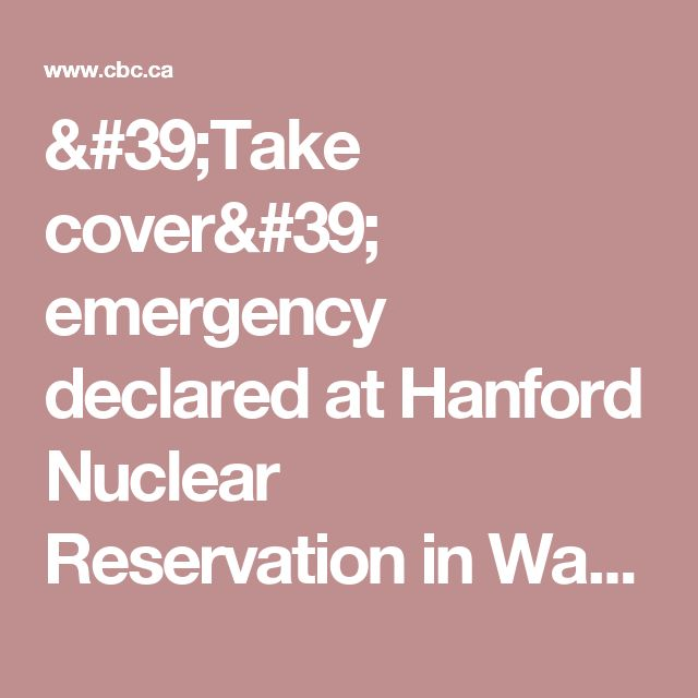 'Take cover' emergency declared at Hanford Nuclear Reservation in Washington state - British Columbia - CBC News