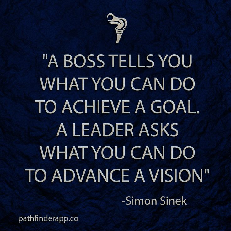 """""""A boss tells you what you can do to achieve a goal. A leader asks what you can do to advance a vision"""" -Simon Sinek"""