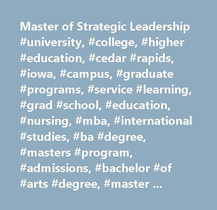 Master of Strategic Leadership #university, #college, #higher #education, #cedar #rapids, #iowa, #campus, #graduate #programs, #service #learning, #grad #school, #education, #nursing, #mba, #international #studies, #ba #degree, #masters #program, #admissions, #bachelor #of #arts #degree, #master #of #arts #degree…