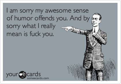 This is me to a T.: Humor Offends, Insecure People, Some People, My Life, So True, So Funny, Totally Me, Awesome Sense