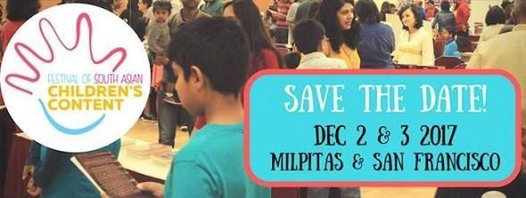 Festival of South Asian Children's Content - 2017 Schedule Sat, 02 Dec 2017  10:00 Am Venue India Community Center 525 Los Coches St Milpitas, CA 95035