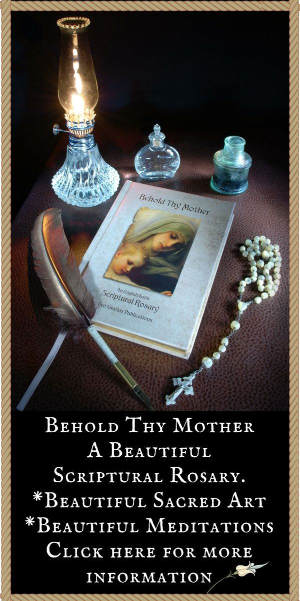 """Behold Thy Mother"", a Scriptural Rosary book, is steeped in beauty and tradition with sacred art, meditations by Church fathers, popes, saints and esteemed Catholic theologians, a side by side English/Latin translation of the Scripture verses, and medieval graphics. This beautiful Catholic prayer book has been granted an imprimatur by Most Reverend Peter F. Christensen, Bishop of the Diocese of Boise and has received 5 star reviews."