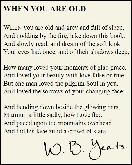 When You Are Old by William Butler Yeats ....... A beautiful poem