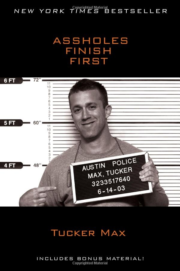 Assholes Finish First: Tucker Max - Classic Tucker.  Typical mix of knowing I should be offended while completely cracking up.
