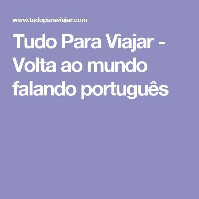 Tudo Para Viajar - Volta ao mundo falando português