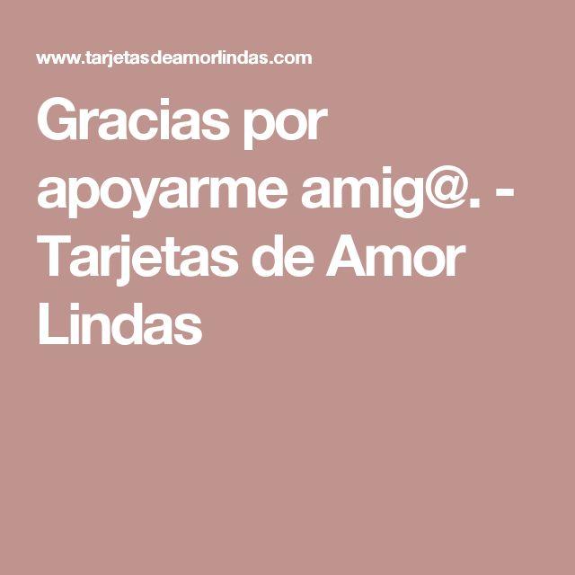 Gracias por apoyarme amig@. - Tarjetas de Amor Lindas
