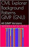 CML Explorer Background Patterns GIMP (GNU): All GIMP Versions (GIMP Made Easy Book 82)