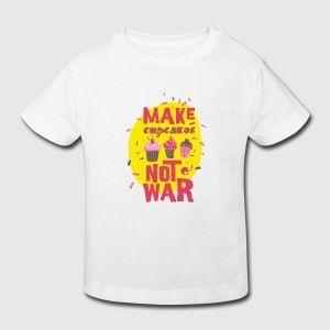 Cupcakes not war - Mach Kuchen statt Krieg- Spaß T-Shirts