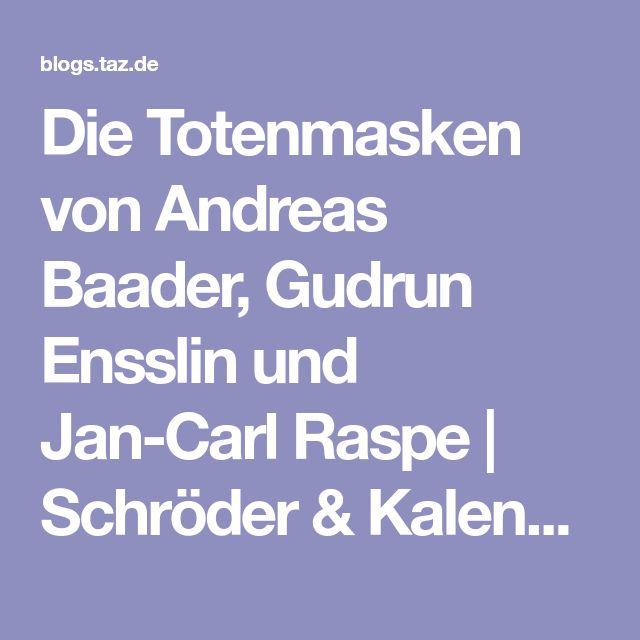Die Totenmasken von Andreas Baader, Gudrun Ensslin und Jan-Carl Raspe   Schröder & Kalender