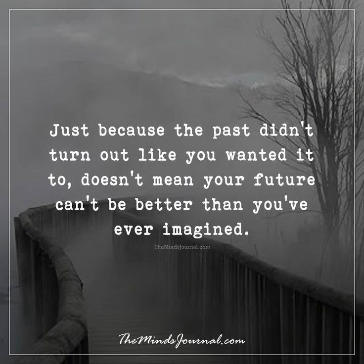 Just because the past didn't turn out -  - http://themindsjournal.com/just-past-didnt-turn/