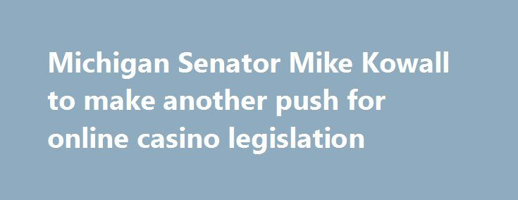 Michigan Senator Mike Kowall to make another push for online casino legislation http://casino4uk.com/2017/08/28/michigan-senator-mike-kowall-to-make-another-push-for-online-casino-legislation/  It was thanks to him and his efforts that the state joined the number of other US states looking to create a legal framework for online gambling and...The post Michigan Senator Mike Kowall to make another push for online casino legislation appeared first on Casino4uk.com.