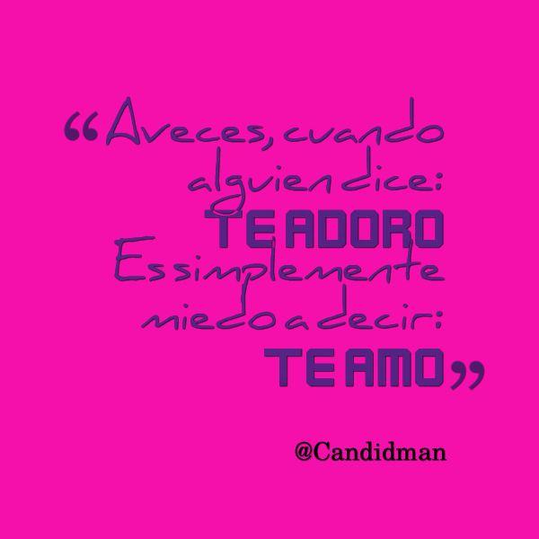 """""""A veces, cuando alguien dice: #TeAdoro; Es simplemente #Miedo a decir: #TeAmo"""". @candidman #Frases #Amor"""