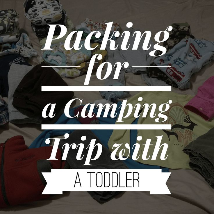 Packing for a camping trip with a toddler
