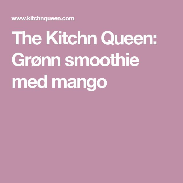 The Kitchn Queen: Grønn smoothie med mango