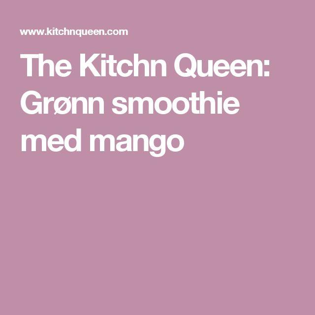 The Kitchn Queen: Grønn smoothie med mango