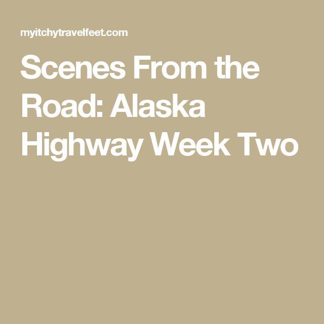 Scenes From the Road: Alaska Highway Week Two