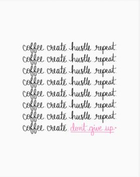 Coffee. Create. Hustle. Repeat. Art Print - Wall art available at the Get Bullish shop