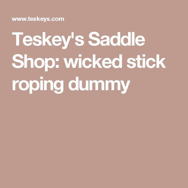 Teskey's Saddle Shop:  wicked stick roping dummy