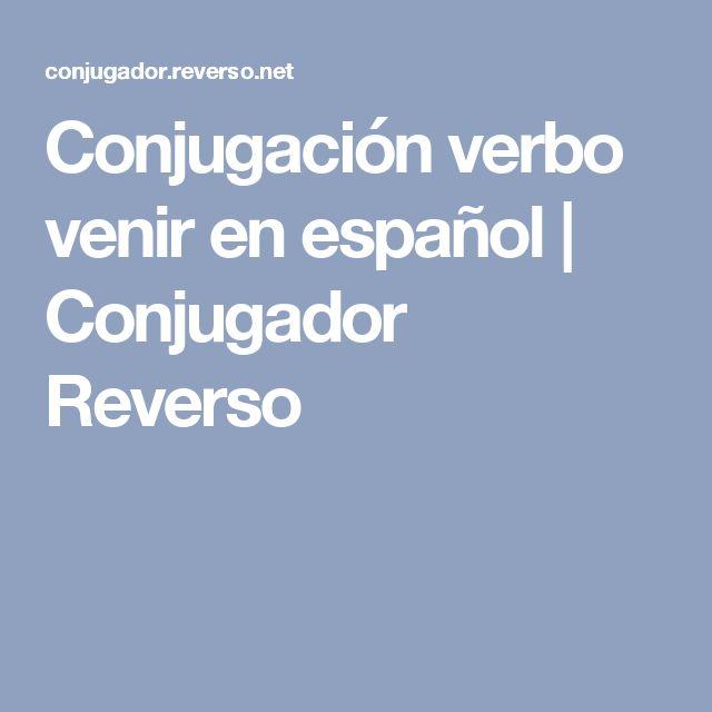 Conjugación verbo venir en español | Conjugador Reverso