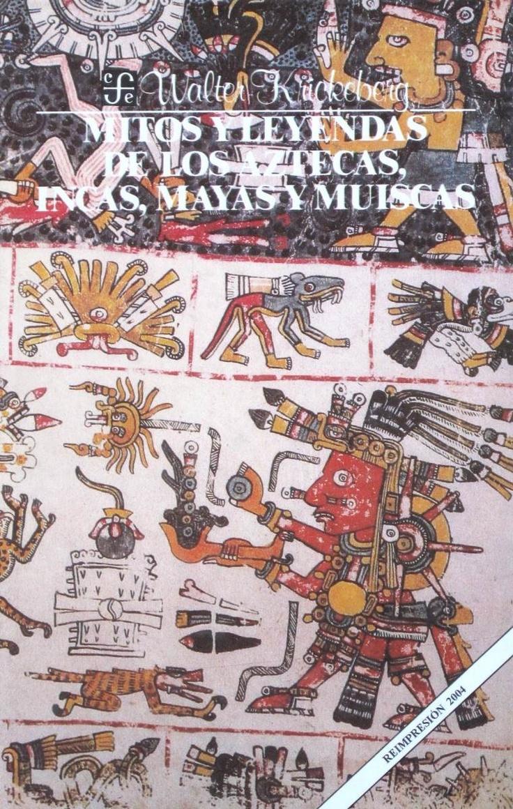 Mitos y leyendas de los aztecas, incas, mayas y muiscas / Walter Krickeberg