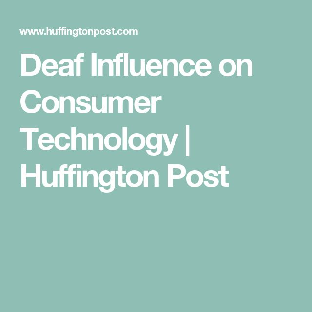 Deaf Influence on Consumer Technology | Huffington Post
