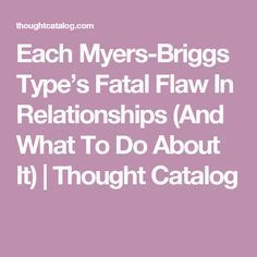 Each Myers-Briggs Type's Fatal Flaw In Relationships (And What To Do About It) | Thought Catalog