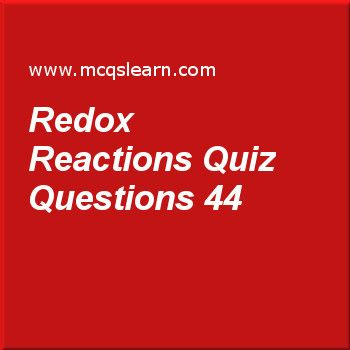 Learn quiz on redox reactions, O level chemistry quiz 44 to practice. Free chemistry MCQs questions and answers to learn redox reactions MCQs with answers. Practice MCQs to test knowledge on redox reactions, chemical to electrical energy, acids: properties and reactions, ph scale: acid and alkali, electrolyte and non electrolyte worksheets.  Free redox reactions worksheet has multiple choice quiz questions as reduction involves, answer key with choices as loss of oxygen, gain in hydrogen,...