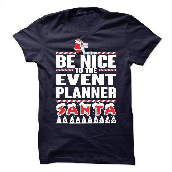 BE NICE TO EVENT PLANNER ! SANTA IS WATCHING - #tshirt #mens casual shirts. PURCHASE NOW => https://www.sunfrog.com/No-Category/BE-NICE-TO-EVENT-PLANNER-SANTA-IS-WATCHING-.html?60505