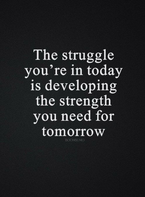Inspirational Life Quotes Life Sayings Today Struggle That Tomorrow Strength Adversity Quotes Inspiring Quotes About Life Overcoming Quotes